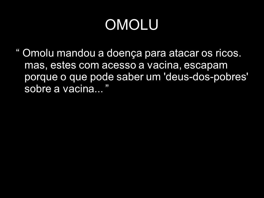 OMOLU Omolu mandou a doença para atacar os ricos. mas, estes com acesso a vacina, escapam porque o que pode saber um 'deus-dos-pobres' sobre a vacina.