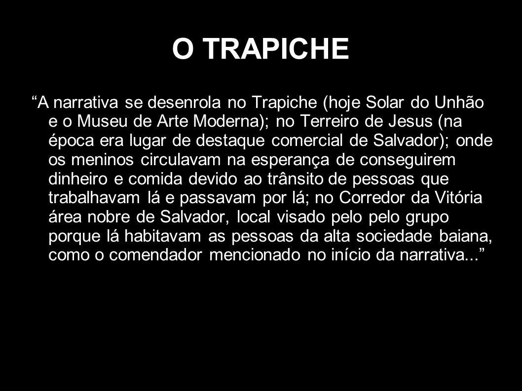 O TRAPICHE A narrativa se desenrola no Trapiche (hoje Solar do Unhão e o Museu de Arte Moderna); no Terreiro de Jesus (na época era lugar de destaque