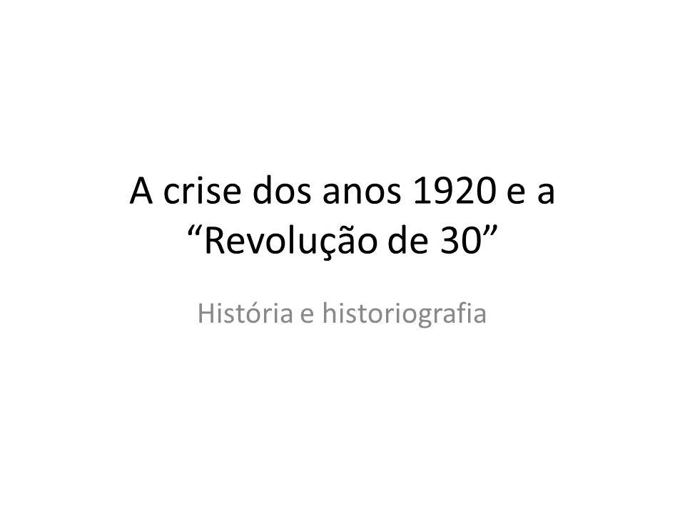 A crise dos anos 1920 e a Revolução de 30 História e historiografia