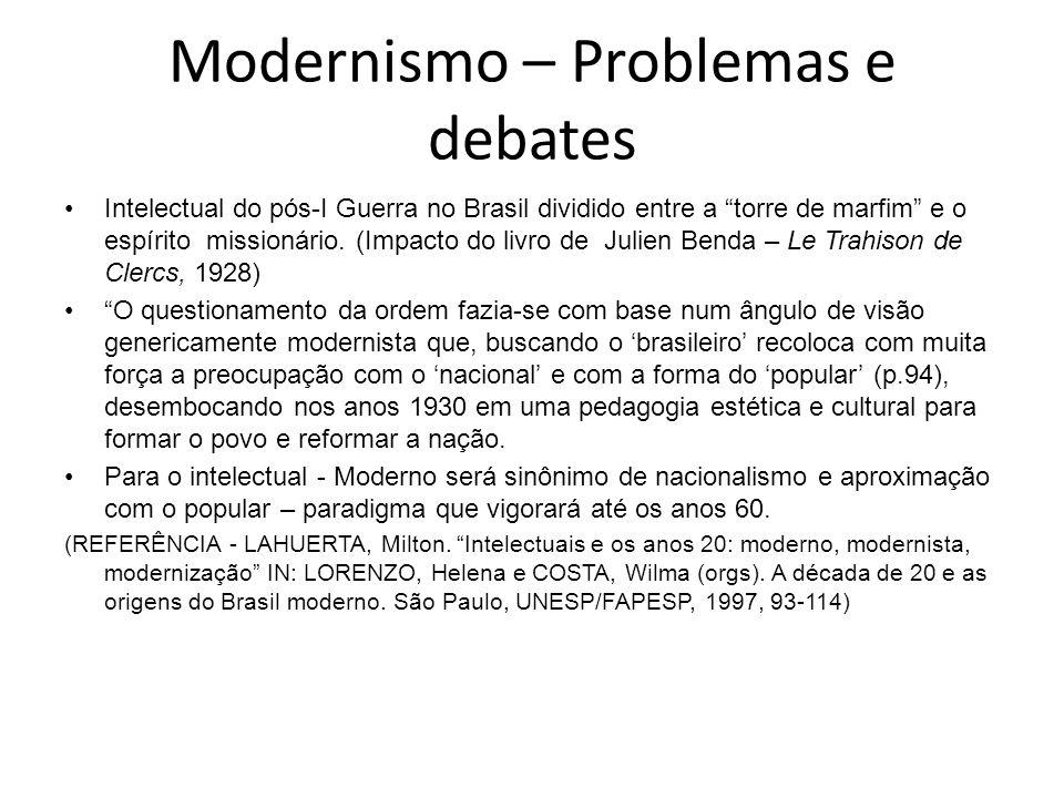 Modernismo – Problemas e debates Intelectual do pós-I Guerra no Brasil dividido entre a torre de marfim e o espírito missionário. (Impacto do livro de