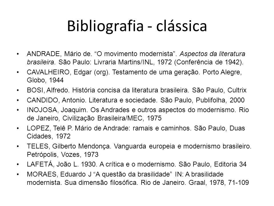 Bibliografia - clássica ANDRADE, Mário de. O movimento modernista. Aspectos da literatura brasileira. São Paulo: Livraria Martins/INL, 1972 (Conferênc