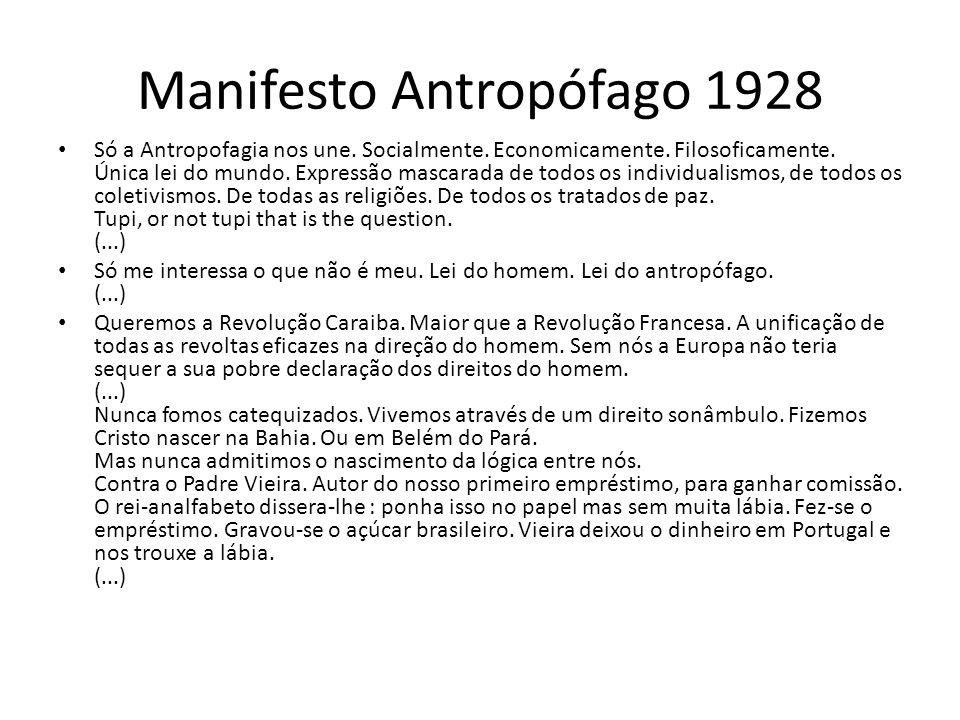 Manifesto Antropófago 1928 Só a Antropofagia nos une. Socialmente. Economicamente. Filosoficamente. Única lei do mundo. Expressão mascarada de todos o