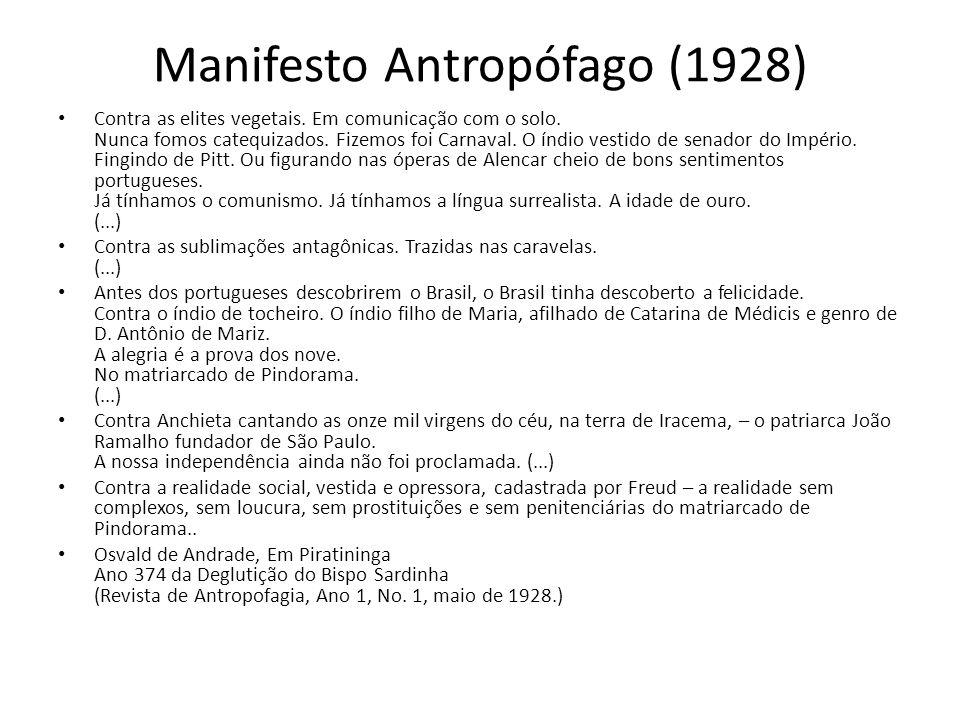 Manifesto Antropófago (1928) Contra as elites vegetais. Em comunicação com o solo. Nunca fomos catequizados. Fizemos foi Carnaval. O índio vestido de