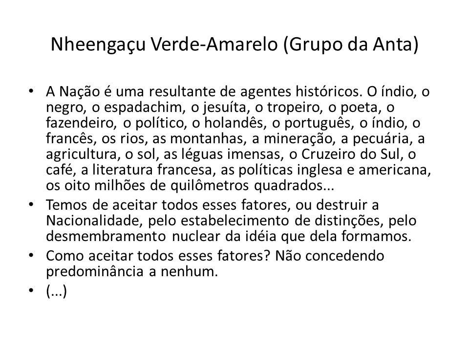 Nheengaçu Verde-Amarelo (Grupo da Anta) A Nação é uma resultante de agentes históricos. O índio, o negro, o espadachim, o jesuíta, o tropeiro, o poeta