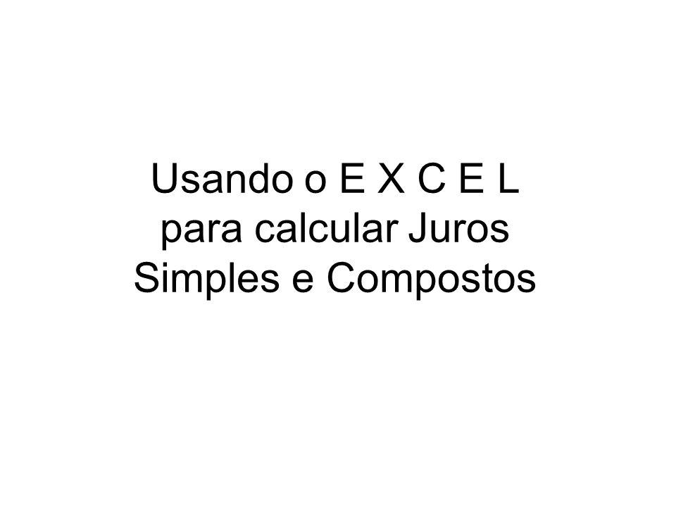 Usando o E X C E L para calcular Juros Simples e Compostos