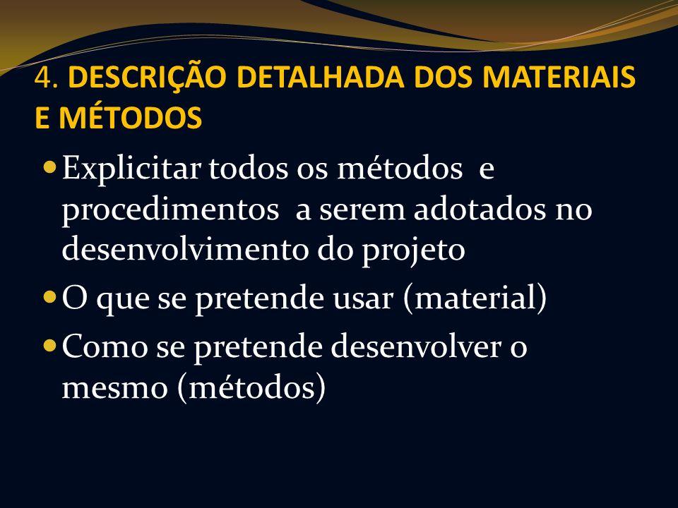 4. DESCRIÇÃO DETALHADA DOS MATERIAIS E MÉTODOS Explicitar todos os métodos e procedimentos a serem adotados no desenvolvimento do projeto O que se pre