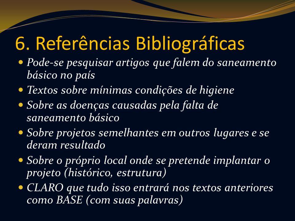 6. Referências Bibliográficas Pode-se pesquisar artigos que falem do saneamento básico no país Textos sobre mínimas condições de higiene Sobre as doen