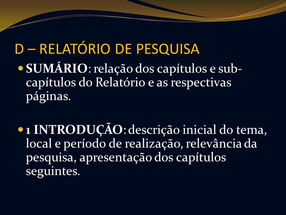 D – RELATÓRIO DE PESQUISA SUMÁRIO: relação dos capítulos e sub- capítulos do Relatório e as respectivas páginas. 1 INTRODUÇÃO: descrição inicial do te