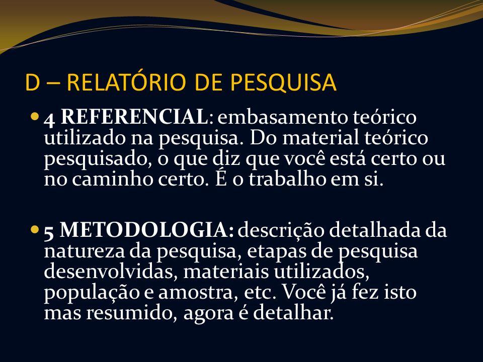 D – RELATÓRIO DE PESQUISA 4 REFERENCIAL: embasamento teórico utilizado na pesquisa. Do material teórico pesquisado, o que diz que você está certo ou n