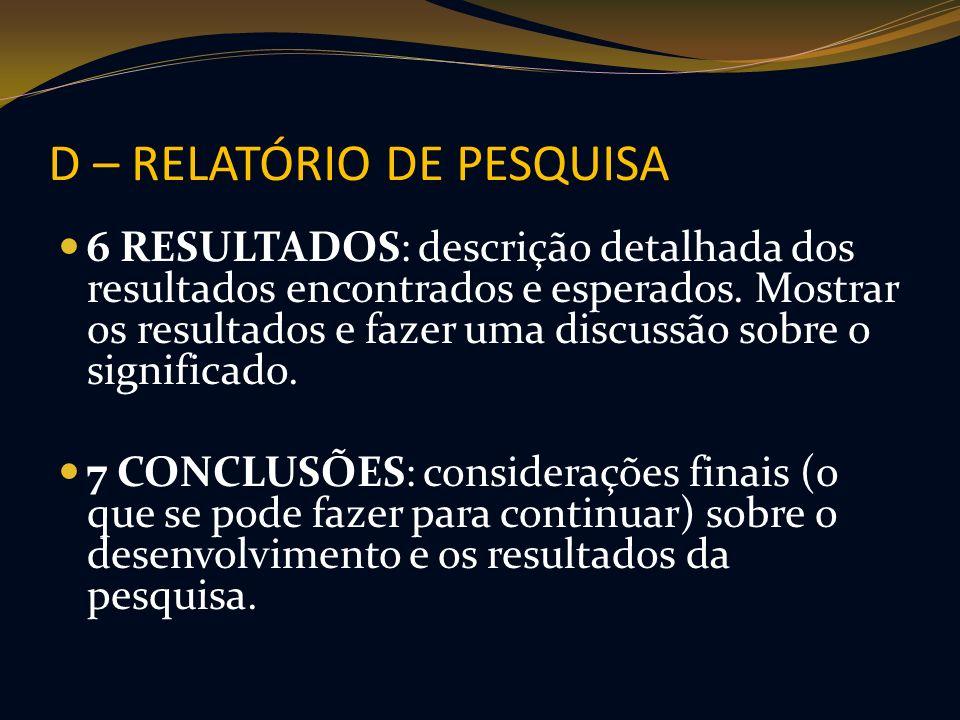 D – RELATÓRIO DE PESQUISA 6 RESULTADOS: descrição detalhada dos resultados encontrados e esperados. Mostrar os resultados e fazer uma discussão sobre