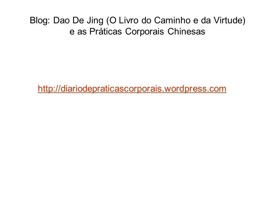 Blog: Dao De Jing (O Livro do Caminho e da Virtude) e as Práticas Corporais Chinesas http://diariodepraticascorporais.wordpress.com