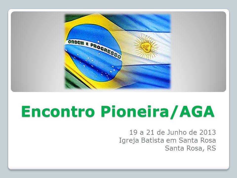 Encontro Pioneira/AGA 19 a 21 de Junho de 2013 Igreja Batista em Santa Rosa Santa Rosa, RS