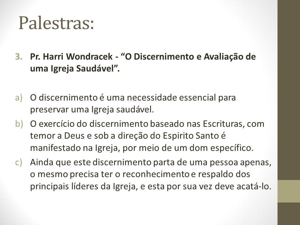 Palestras: 3.Pr. Harri Wondracek - O Discernimento e Avaliação de uma Igreja Saudável. a)O discernimento é uma necessidade essencial para preservar um