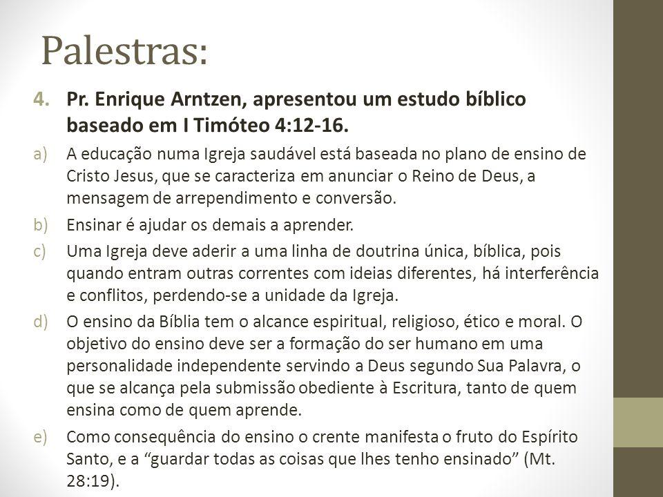 Palestras: 4.Pr. Enrique Arntzen, apresentou um estudo bíblico baseado em I Timóteo 4:12-16. a)A educação numa Igreja saudável está baseada no plano d