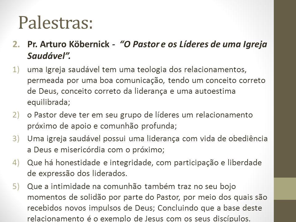 Palestras: 2.Pr. Arturo Köbernick - O Pastor e os Líderes de uma Igreja Saudável. 1)uma Igreja saudável tem uma teologia dos relacionamentos, permeada