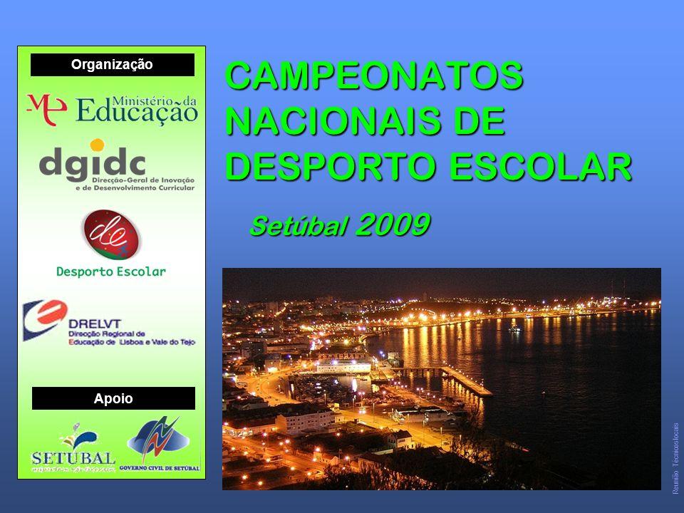 CAMPEONATOS NACIONAIS DE DESPORTO ESCOLAR Setúbal 2009 Organização Apoio Reunião Técnicos locais
