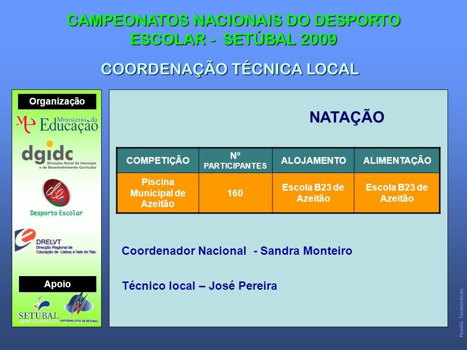 NATAÇÃO CAMPEONATOS NACIONAIS DO DESPORTO ESCOLAR - SETÚBAL 2009 COORDENAÇÃO TÉCNICA LOCAL COMPETIÇÃO Nº PARTICIPANTES ALOJAMENTOALIMENTAÇÃO Piscina Municipal de Azeitão 160 Escola B23 de Azeitão Coordenador Nacional - Sandra Monteiro Técnico local – José Pereira Organização Apoio Reunião Técnicos locais