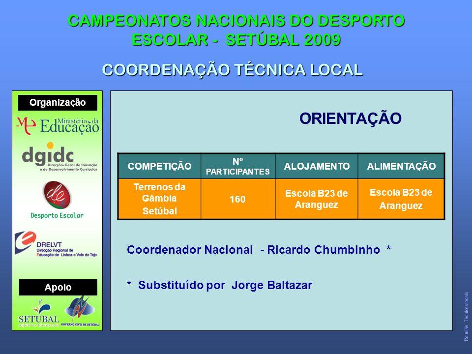 ORIENTAÇÃO CAMPEONATOS NACIONAIS DO DESPORTO ESCOLAR - SETÚBAL 2009 COORDENAÇÃO TÉCNICA LOCAL COMPETIÇÃO Nº PARTICIPANTES ALOJAMENTOALIMENTAÇÃO Terrenos da Gâmbia Setúbal 160 Escola B23 de Aranguez Escola B23 de Aranguez Coordenador Nacional - Ricardo Chumbinho * * Substituído por Jorge Baltazar Organização Apoio Reunião Técnicos locais