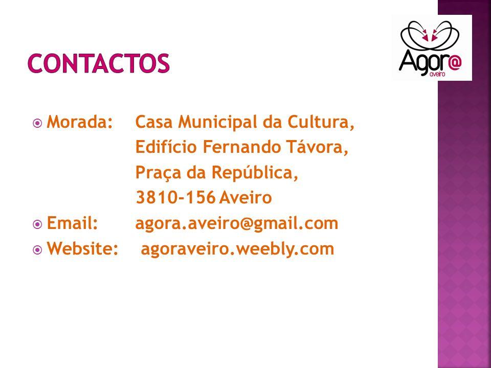 Morada: Casa Municipal da Cultura, Edifício Fernando Távora, Praça da República, 3810-156 Aveiro Email: agora.aveiro@gmail.com Website: agoraveiro.weebly.com
