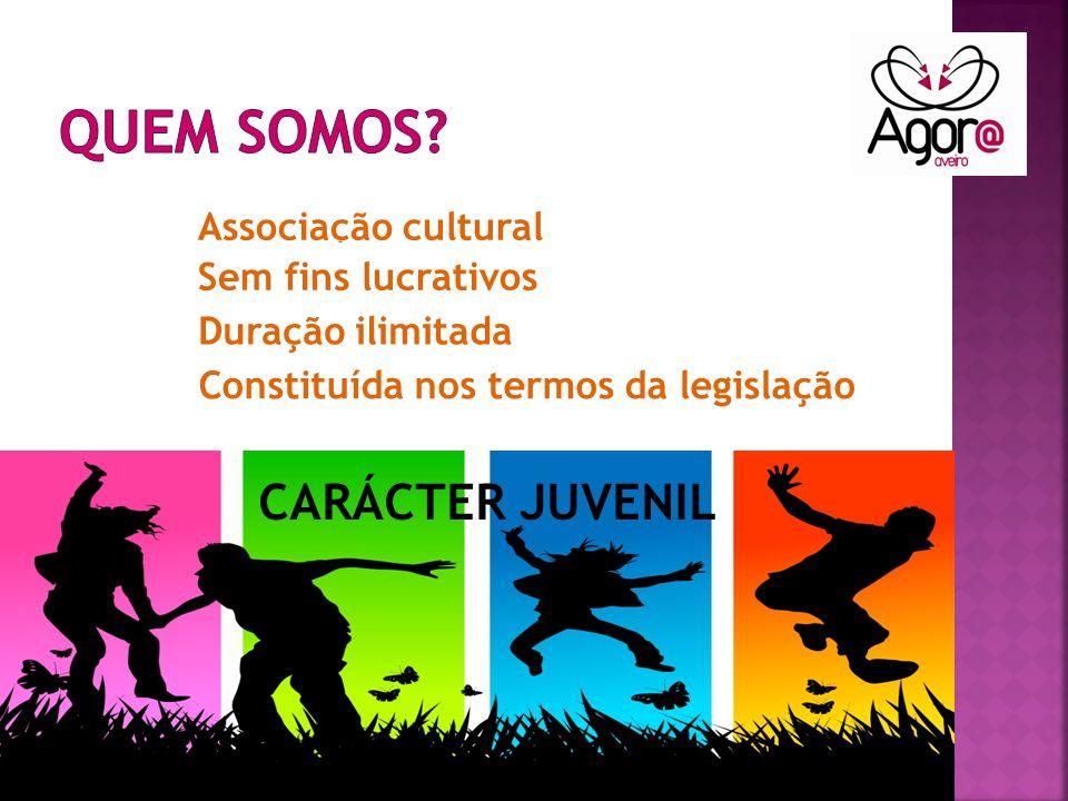 Associação cultural Sem fins lucrativos Duração ilimitada Constituída nos termos da legislação CARÁCTER JUVENIL
