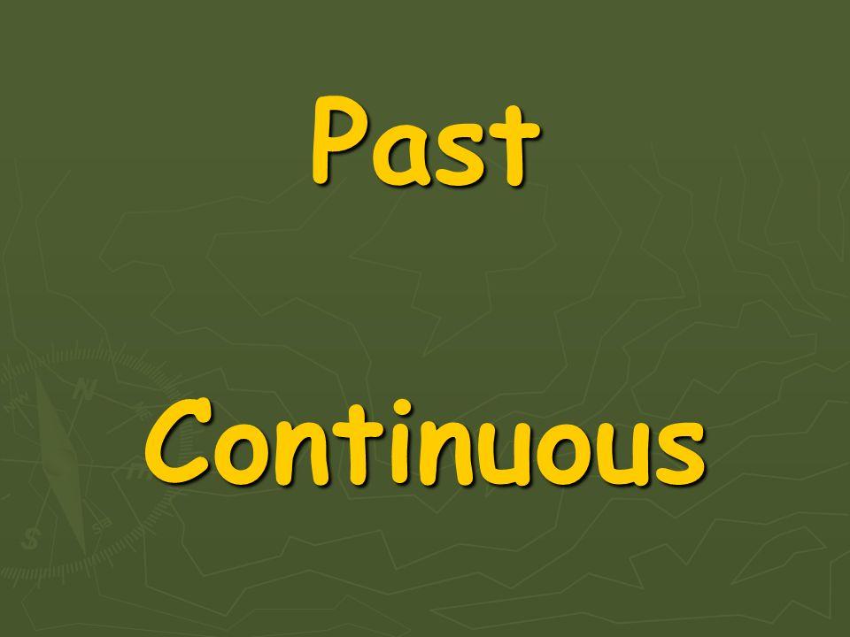 Past Continuous Continuous