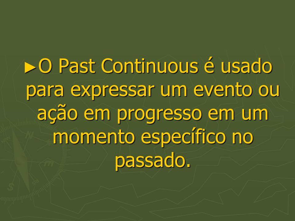 O Past Continuous é usado para expressar um evento ou ação em progresso em um momento específico no passado. O Past Continuous é usado para expressar