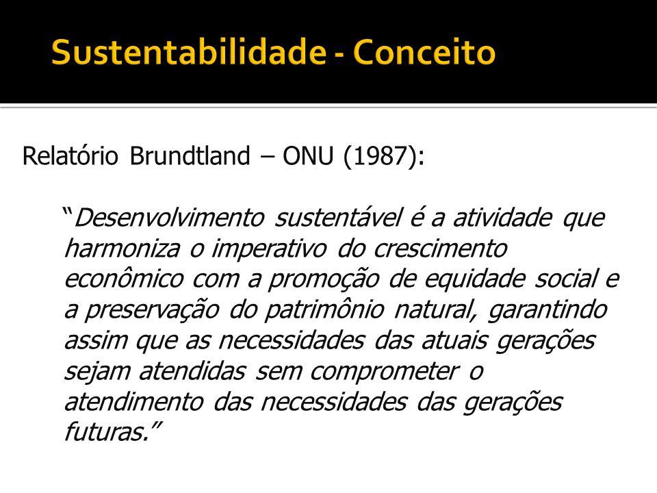 Relatório Brundtland – ONU (1987): Desenvolvimento sustentável é a atividade que harmoniza o imperativo do crescimento econômico com a promoção de equ