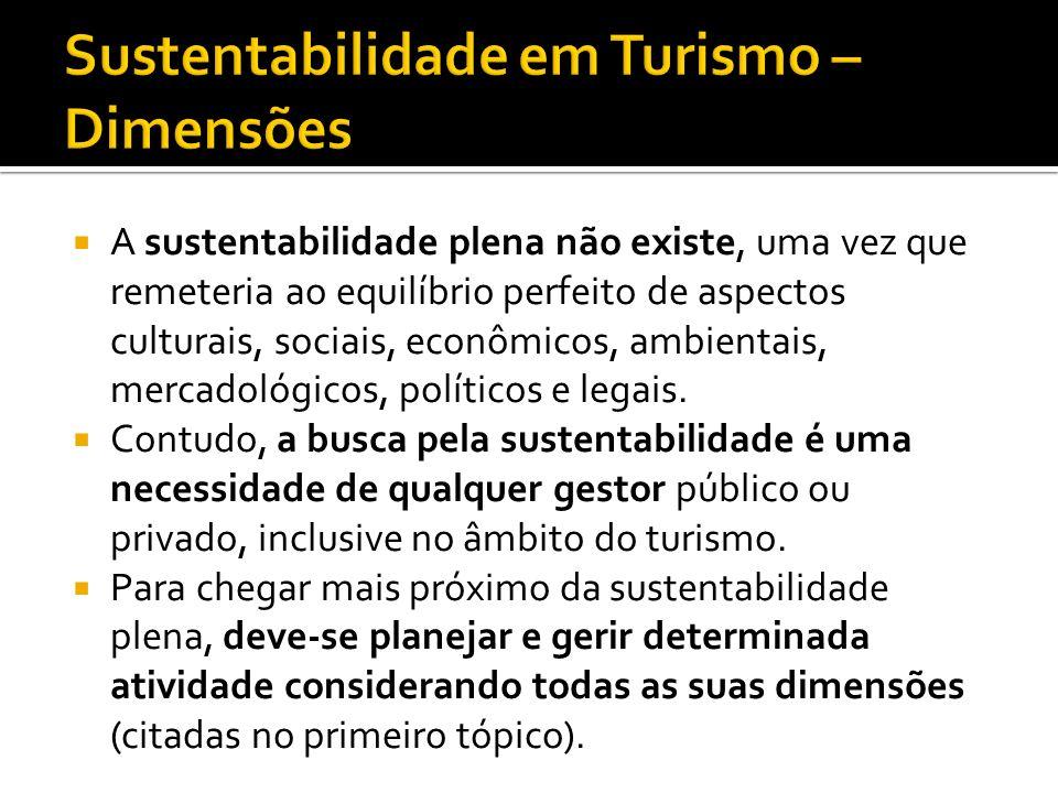 A sustentabilidade plena não existe, uma vez que remeteria ao equilíbrio perfeito de aspectos culturais, sociais, econômicos, ambientais, mercadológic