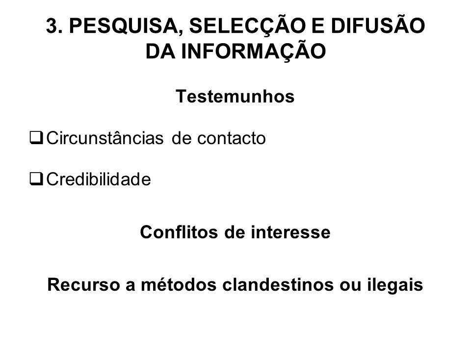3. PESQUISA, SELECÇÃO E DIFUSÃO DA INFORMAÇÃO Testemunhos Circunstâncias de contacto Credibilidade Conflitos de interesse Recurso a métodos clandestin