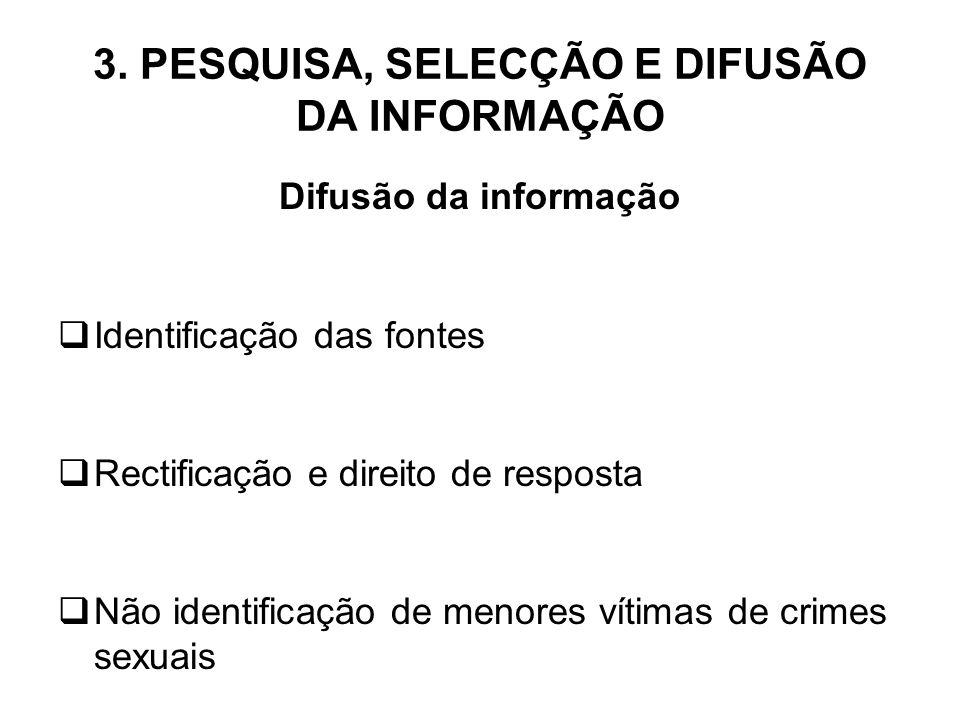 3. PESQUISA, SELECÇÃO E DIFUSÃO DA INFORMAÇÃO Difusão da informação Identificação das fontes Rectificação e direito de resposta Não identificação de m