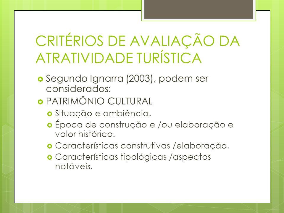 CRITÉRIOS DE AVALIAÇÃO DA ATRATIVIDADE TURÍSTICA Segundo Ignarra (2003), podem ser considerados: PATRIMÔNIO CULTURAL Situação e ambiência. Época de co