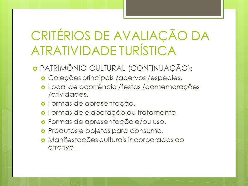 CRITÉRIOS DE AVALIAÇÃO DA ATRATIVIDADE TURÍSTICA PATRIMÔNIO CULTURAL (CONTINUAÇÃO): Coleções principais /acervos /espécies. Local de ocorrência /festa