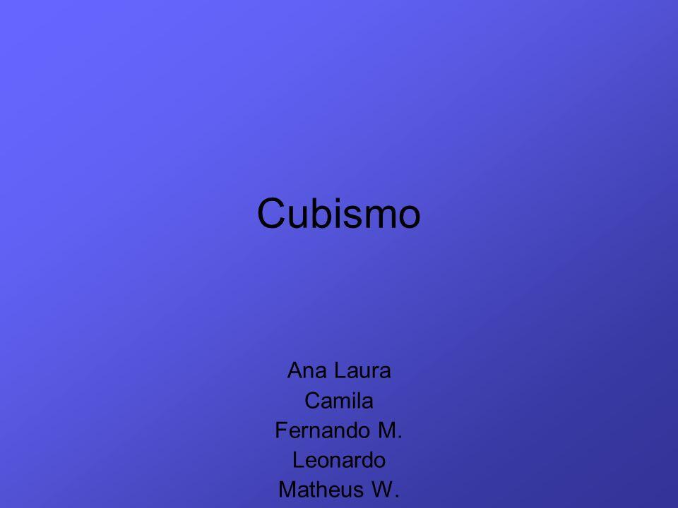 Cubismo Ana Laura Camila Fernando M. Leonardo Matheus W.