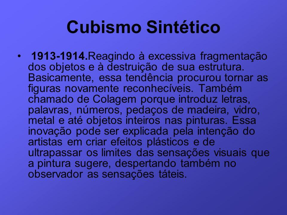 Cubismo Sintético 1913-1914.Reagindo à excessiva fragmentação dos objetos e à destruição de sua estrutura. Basicamente, essa tendência procurou tornar