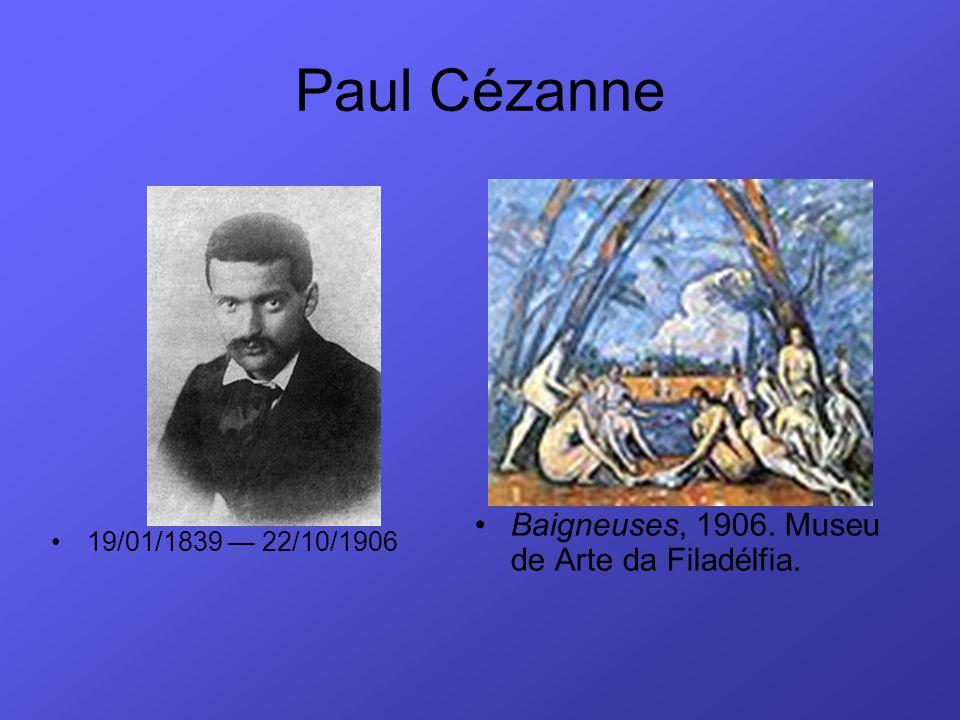 Paul Cézanne Baigneuses, 1906. Museu de Arte da Filadélfia. 19/01/1839 22/10/1906
