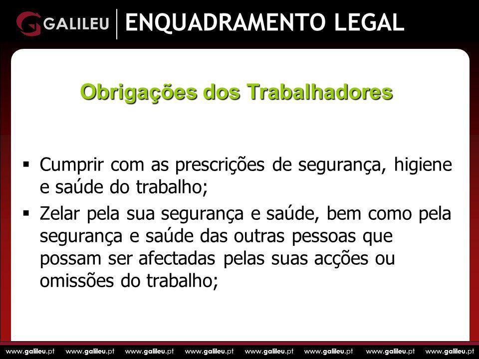 www. galileu.pt www. galileu.pt www. galileu.pt www. galileu.pt ENQUADRAMENTO LEGAL Cumprir com as prescrições de segurança, higiene e saúde do trabal