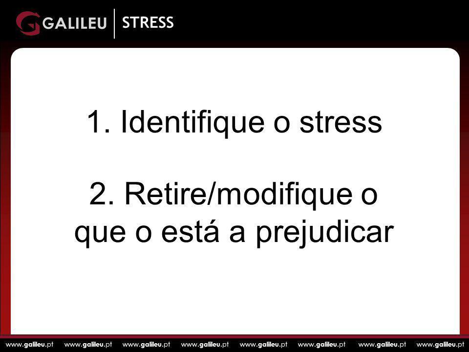 www. galileu.pt www. galileu.pt www. galileu.pt www. galileu.pt STRESS 1. Identifique o stress 2. Retire/modifique o que o está a prejudicar