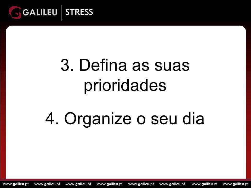 www. galileu.pt www. galileu.pt www. galileu.pt www. galileu.pt STRESS 3. Defina as suas prioridades 4. Organize o seu dia