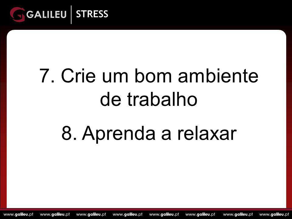 www. galileu.pt www. galileu.pt www. galileu.pt www. galileu.pt STRESS 7. Crie um bom ambiente de trabalho 8. Aprenda a relaxar
