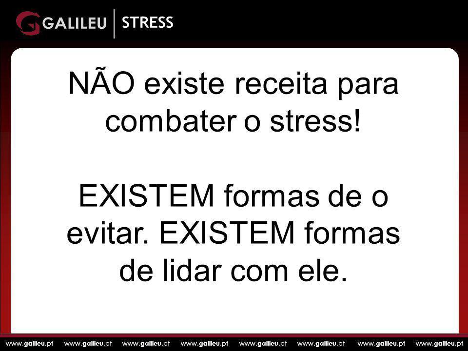 www. galileu.pt www. galileu.pt www. galileu.pt www. galileu.pt STRESS NÃO existe receita para combater o stress! EXISTEM formas de o evitar. EXISTEM