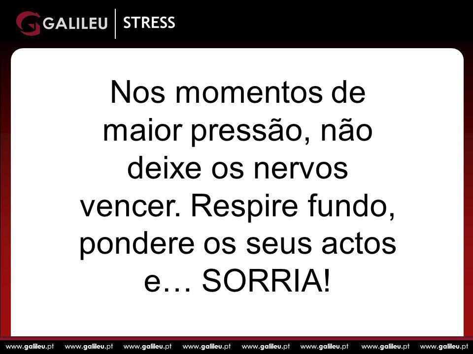 www. galileu.pt www. galileu.pt www. galileu.pt www. galileu.pt STRESS Nos momentos de maior pressão, não deixe os nervos vencer. Respire fundo, ponde