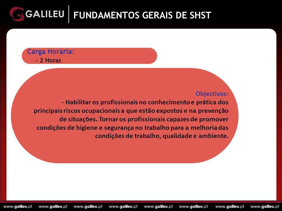www. galileu.pt www. galileu.pt www. galileu.pt www. galileu.pt Carga Horária: - 2 Horas FUNDAMENTOS GERAIS DE SHST Objectivos: - Habilitar os profiss