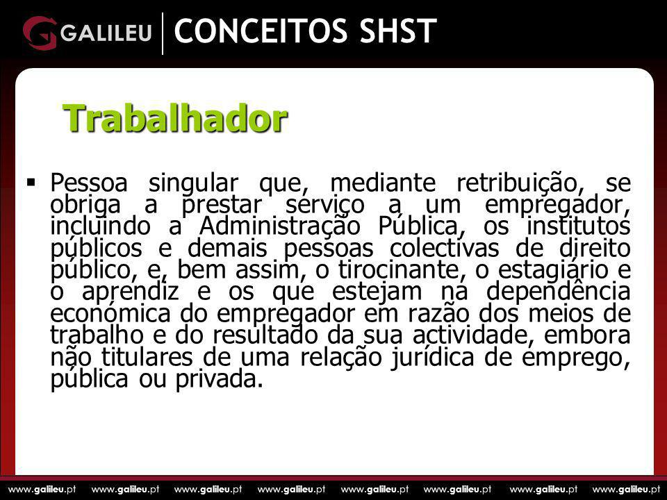 www. galileu.pt www. galileu.pt www. galileu.pt www. galileu.pt CONCEITOS SHST Pessoa singular que, mediante retribuição, se obriga a prestar serviço