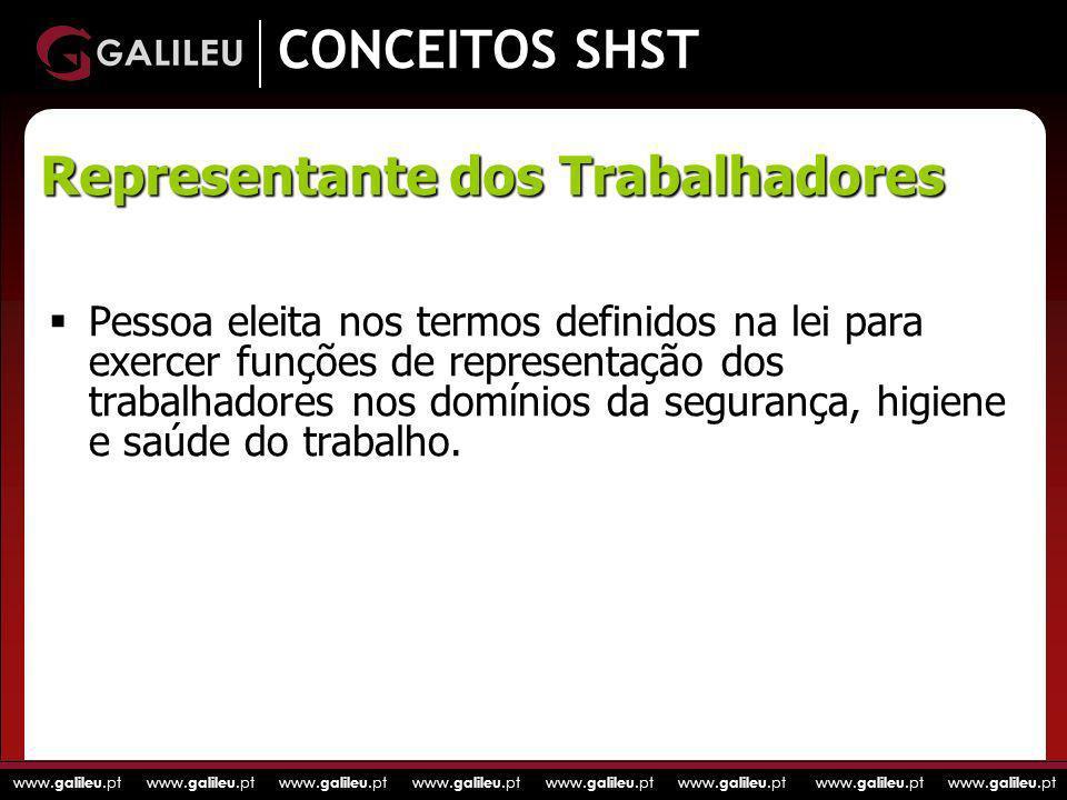 www. galileu.pt www. galileu.pt www. galileu.pt www. galileu.pt CONCEITOS SHST Pessoa eleita nos termos definidos na lei para exercer funções de repre