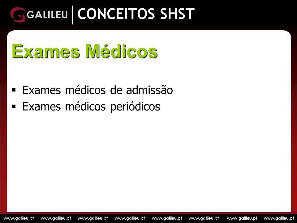 www. galileu.pt www. galileu.pt www. galileu.pt www. galileu.pt CONCEITOS SHST Exames médicos de admissão Exames médicos periódicos Exames Médicos