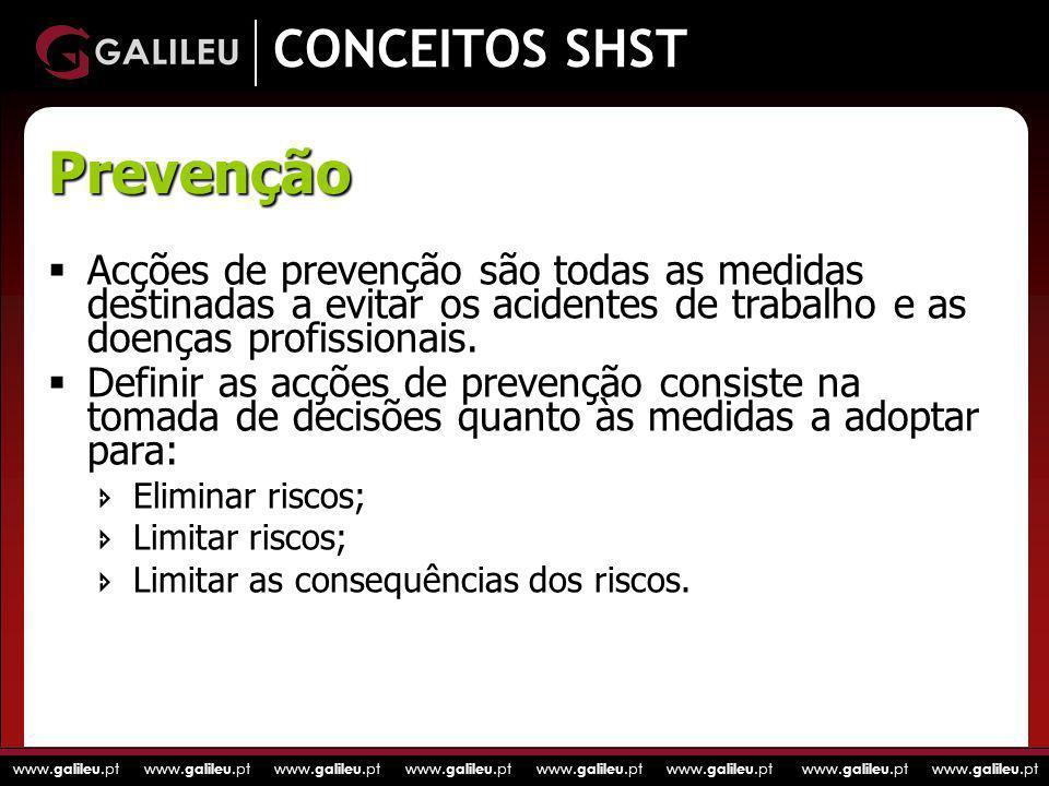 www. galileu.pt www. galileu.pt www. galileu.pt www. galileu.pt CONCEITOS SHST Acções de prevenção são todas as medidas destinadas a evitar os acident