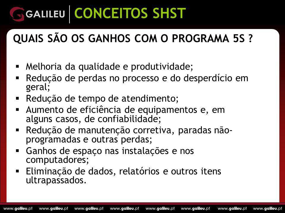 www. galileu.pt www. galileu.pt www. galileu.pt www. galileu.pt QUAIS SÃO OS GANHOS COM O PROGRAMA 5S ? Melhoria da qualidade e produtividade; Redução