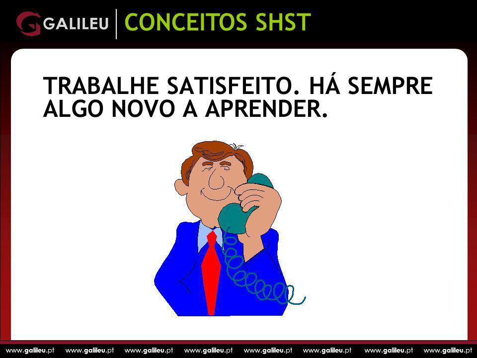 www. galileu.pt www. galileu.pt www. galileu.pt www. galileu.pt TRABALHE SATISFEITO. HÁ SEMPRE ALGO NOVO A APRENDER. CONCEITOS SHST