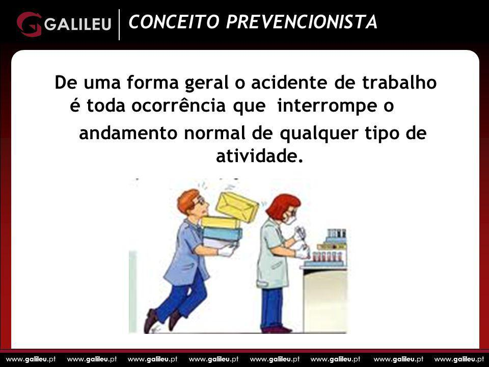 www. galileu.pt www. galileu.pt www. galileu.pt www. galileu.pt De uma forma geral o acidente de trabalho é toda ocorrência que interrompe o andamento