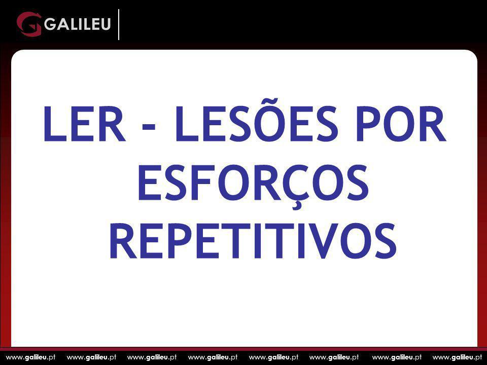 www. galileu.pt www. galileu.pt www. galileu.pt www. galileu.pt LER - LESÕES POR ESFORÇOS REPETITIVOS